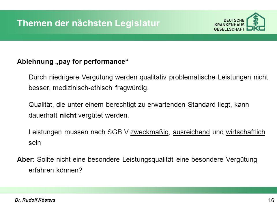 """Dr. Rudolf Kösters 16 Themen der nächsten Legislatur Ablehnung """"pay for performance"""" Durch niedrigere Vergütung werden qualitativ problematische Leist"""