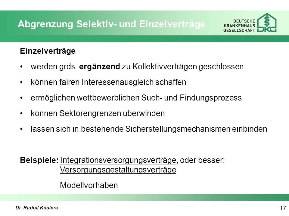 Dr. Rudolf Kösters 17 Abgrenzung Selektiv- und Einzelverträge Einzelverträge werden grds.