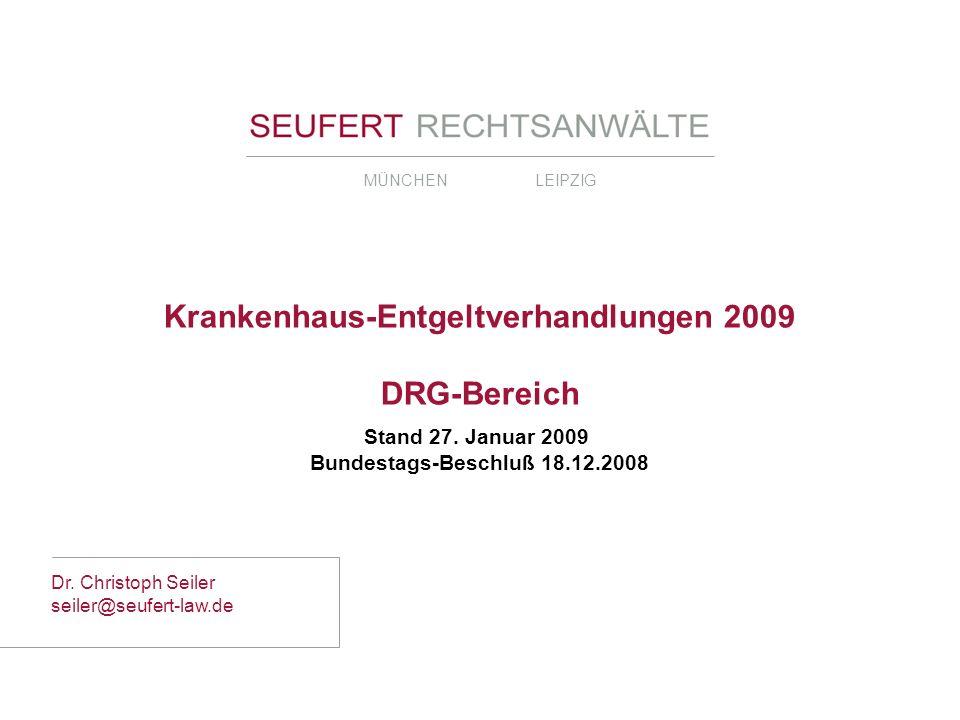 MÜNCHEN LEIPZIG Stand 27. Januar 2009 Bundestags-Beschluß 18.12.2008 Krankenhaus-Entgeltverhandlungen 2009 DRG-Bereich Dr. Christoph Seiler seiler@seu