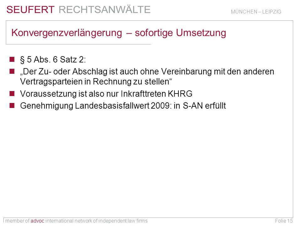 member of advoc international network of independent law firms MÜNCHEN – LEIPZIG Folie 15 Konvergenzverlängerung – sofortige Umsetzung § 5 Abs. 6 Satz