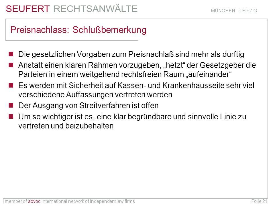member of advoc international network of independent law firms MÜNCHEN – LEIPZIG Folie 21 Preisnachlass: Schlußbemerkung Die gesetzlichen Vorgaben zum