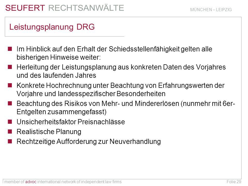 member of advoc international network of independent law firms MÜNCHEN – LEIPZIG Folie 29 Leistungsplanung DRG Im Hinblick auf den Erhalt der Schiedss