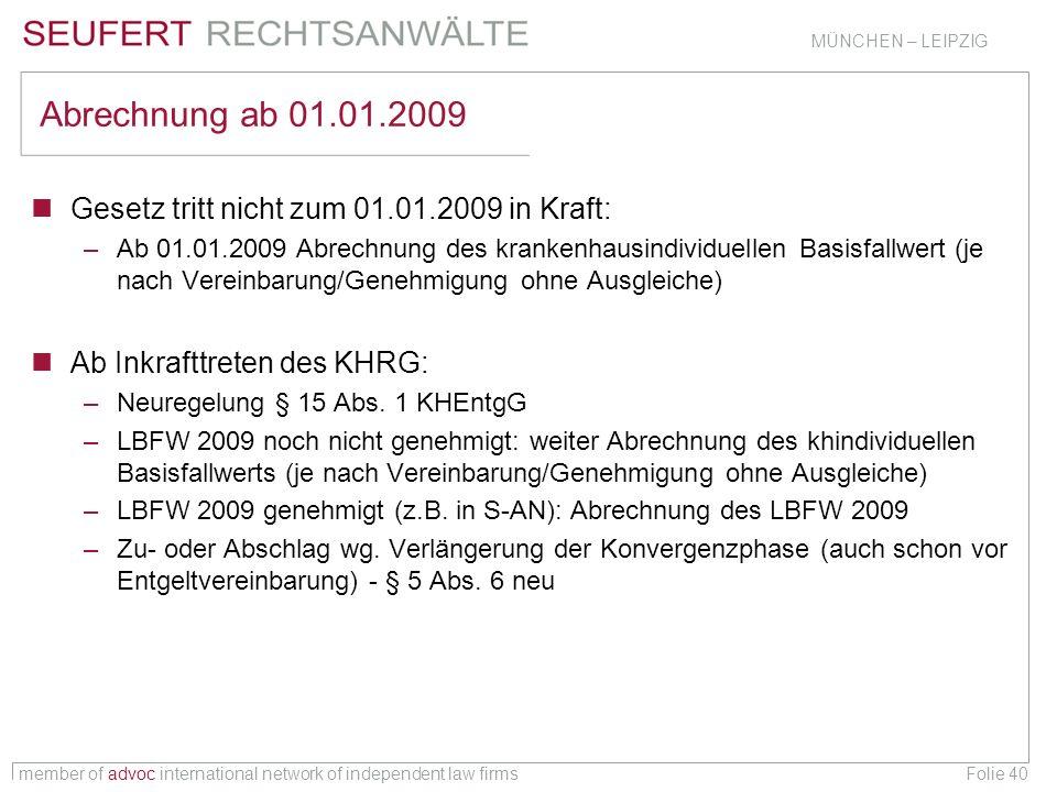 member of advoc international network of independent law firms MÜNCHEN – LEIPZIG Folie 40 Abrechnung ab 01.01.2009 Gesetz tritt nicht zum 01.01.2009 i