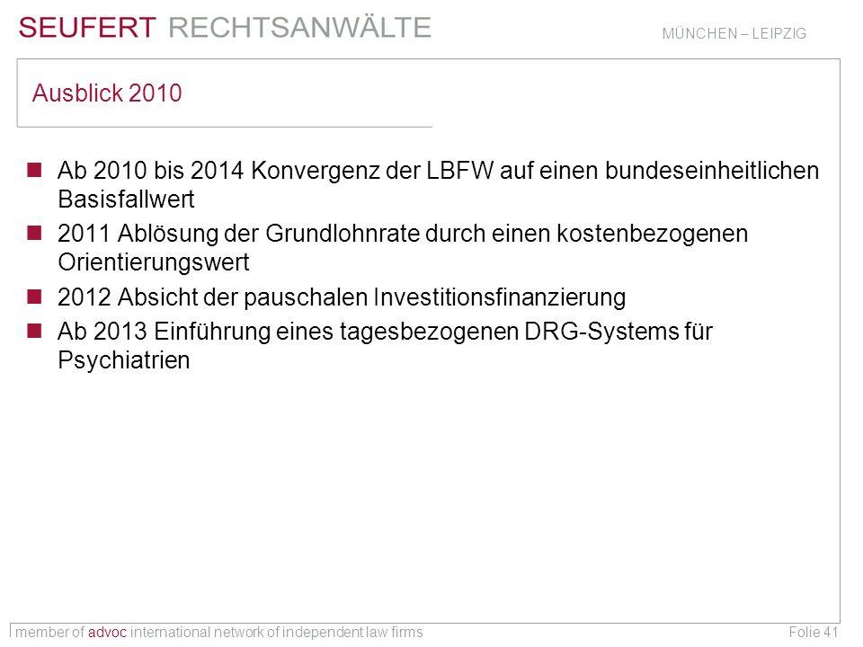member of advoc international network of independent law firms MÜNCHEN – LEIPZIG Folie 41 Ausblick 2010 Ab 2010 bis 2014 Konvergenz der LBFW auf einen