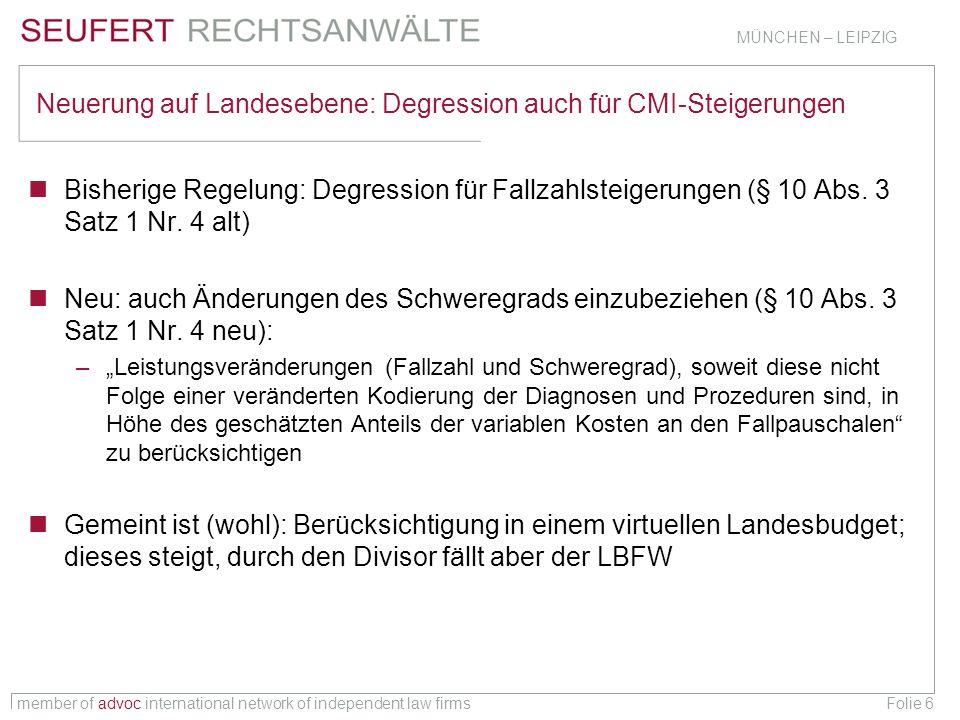 member of advoc international network of independent law firms MÜNCHEN – LEIPZIG Folie 37 Neuregelung der Ausgleiche Zusammenfassung DRG-Bereich und 6er-Entgelte: § 4 Abs.