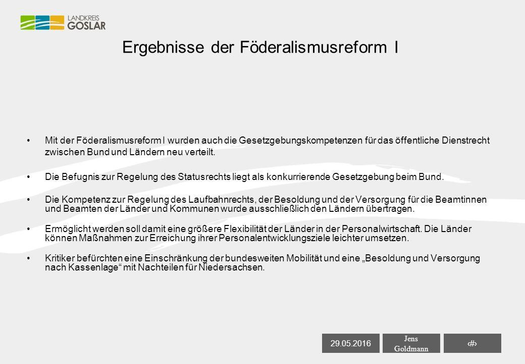 29.05.2016 Jens Goldmann 2 Ergebnisse der Föderalismusreform I Mit der Föderalismusreform I wurden auch die Gesetzgebungskompetenzen für das öffentliche Dienstrecht zwischen Bund und Ländern neu verteilt.