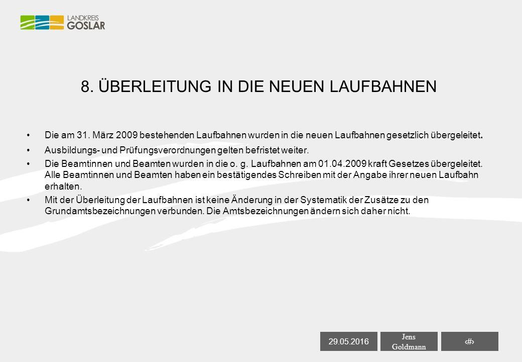 29.05.2016 Jens Goldmann 20 8. ÜBERLEITUNG IN DIE NEUEN LAUFBAHNEN Die am 31.