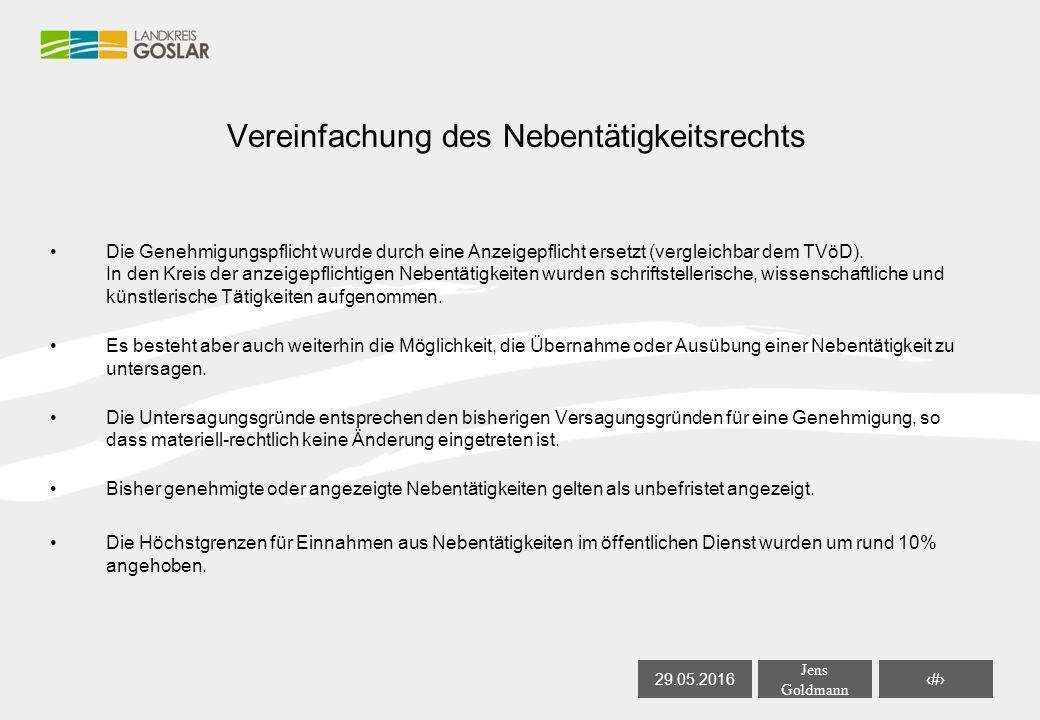 29.05.2016 Jens Goldmann 23 Vereinfachung des Nebentätigkeitsrechts Die Genehmigungspflicht wurde durch eine Anzeigepflicht ersetzt (vergleichbar dem TVöD).