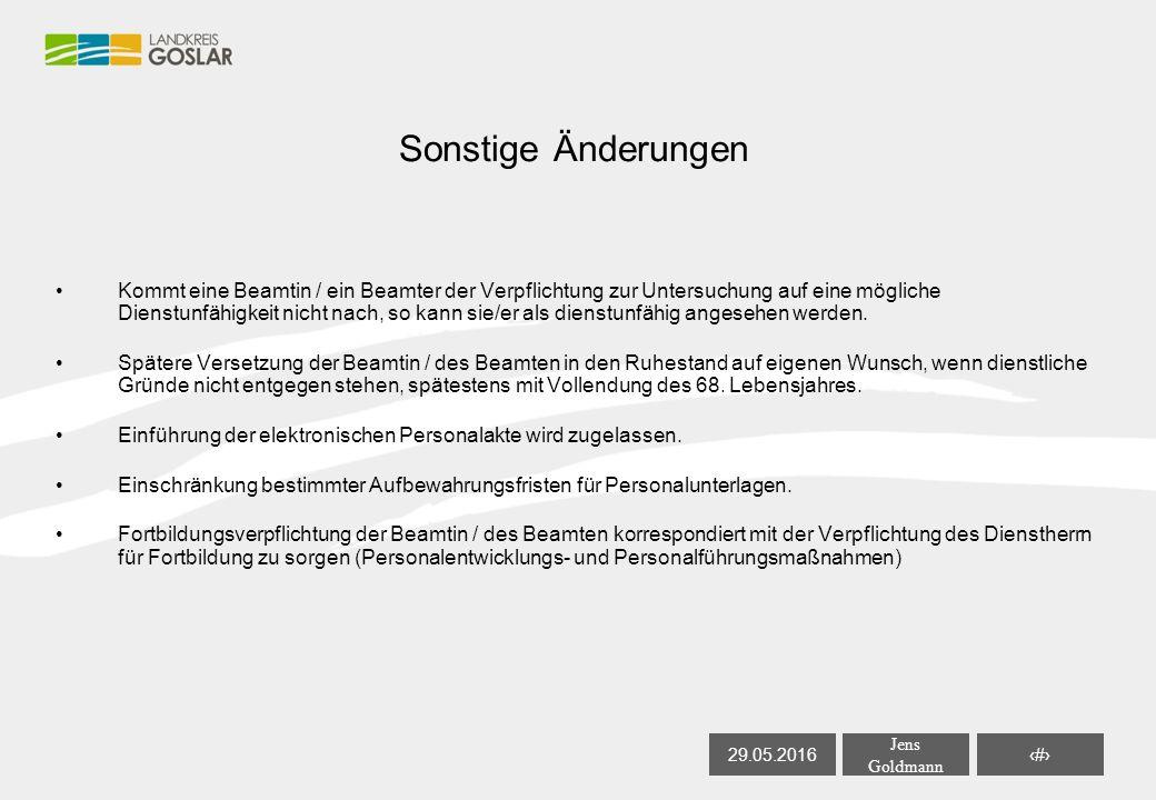 29.05.2016 Jens Goldmann 24 Sonstige Änderungen Kommt eine Beamtin / ein Beamter der Verpflichtung zur Untersuchung auf eine mögliche Dienstunfähigkeit nicht nach, so kann sie/er als dienstunfähig angesehen werden.