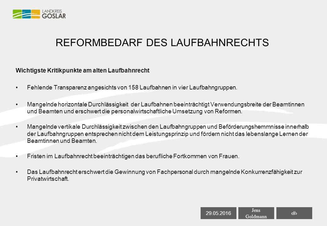 29.05.2016 Jens Goldmann 7 REFORMBEDARF DES LAUFBAHNRECHTS Wichtigste Kritikpunkte am alten Laufbahnrecht Fehlende Transparenz angesichts von 158 Laufbahnen in vier Laufbahngruppen.