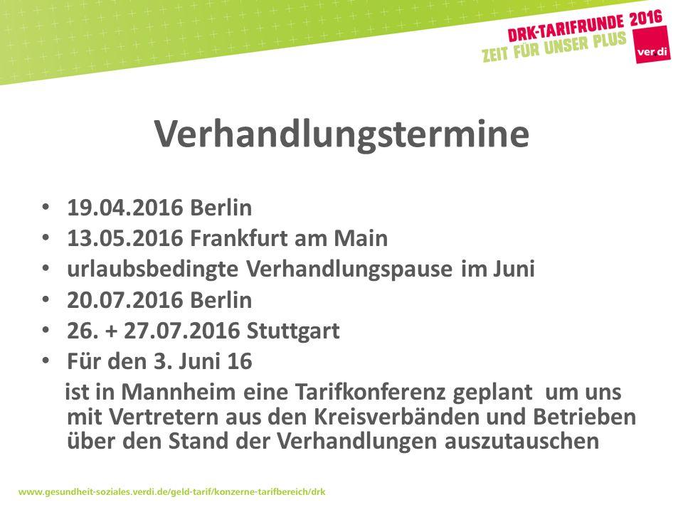 Verhandlungstermine 19.04.2016 Berlin 13.05.2016 Frankfurt am Main urlaubsbedingte Verhandlungspause im Juni 20.07.2016 Berlin 26.