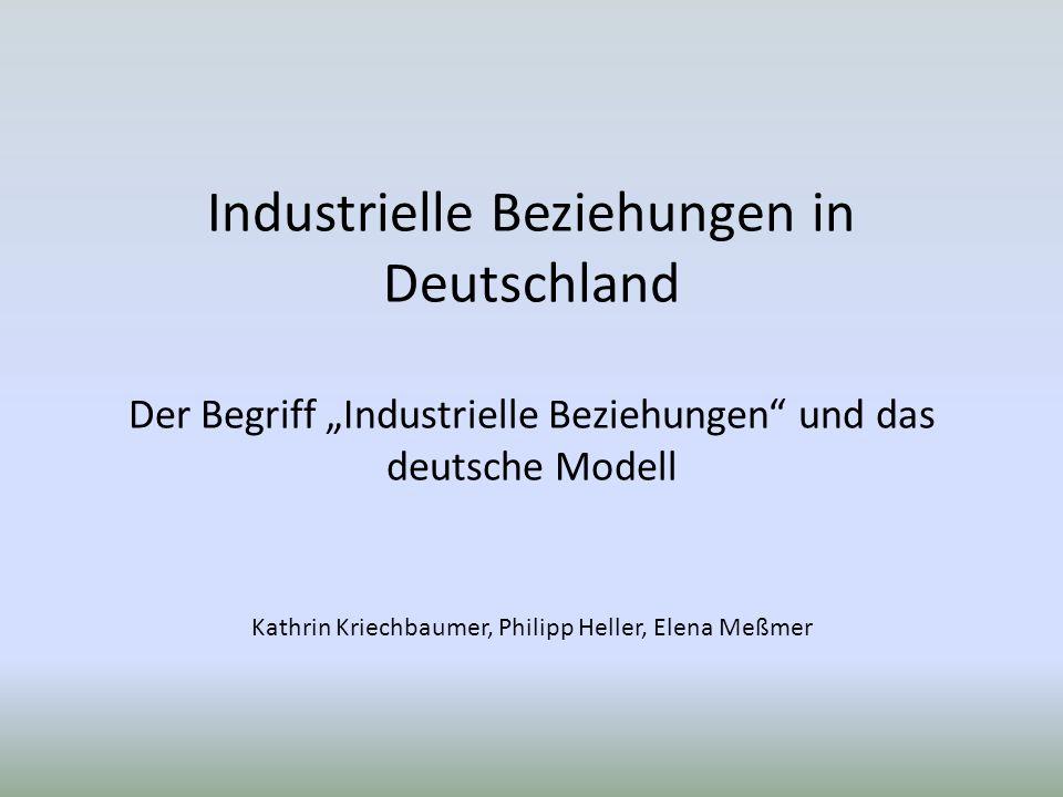 """Industrielle Beziehungen in Deutschland Der Begriff """"Industrielle Beziehungen und das deutsche Modell Kathrin Kriechbaumer, Philipp Heller, Elena Meßmer"""