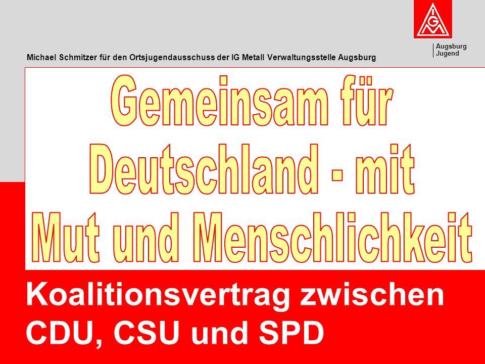Augsburg Jugend Koalitionsvertrag zwischen CDU, CSU und SPD Michael Schmitzer für den Ortsjugendausschuss der IG Metall Verwaltungsstelle Augsburg