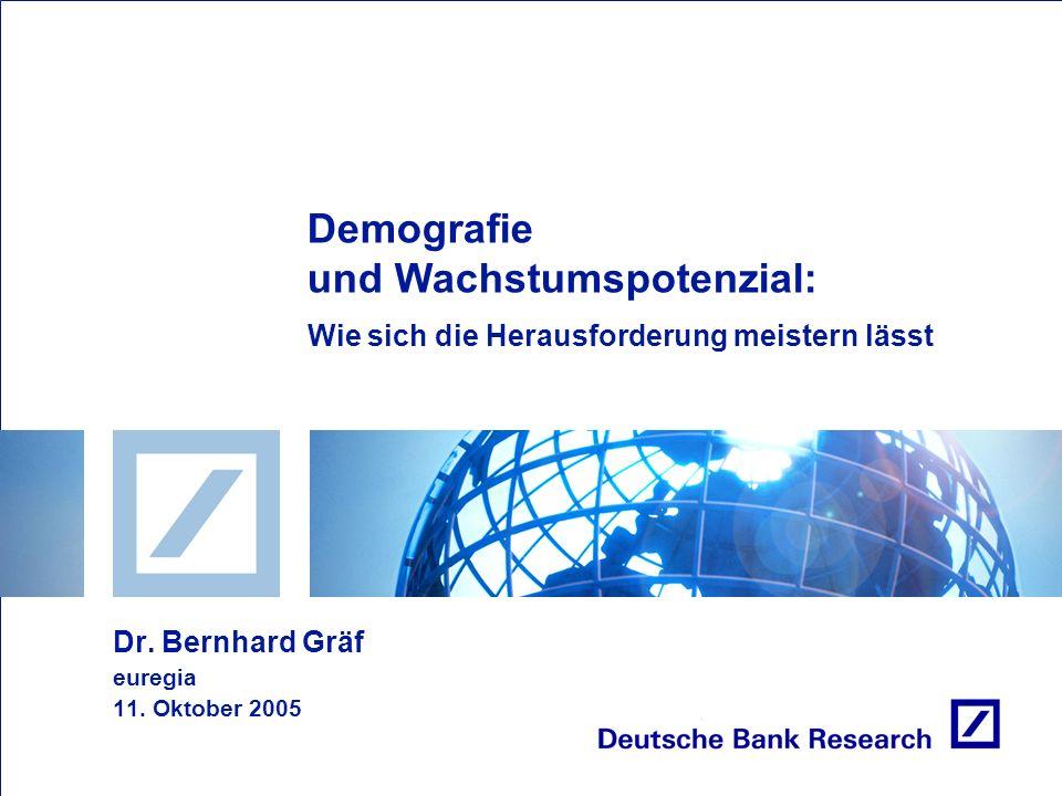 Dr. Bernhard Gräf euregia 11. Oktober 2005 Demografie und Wachstumspotenzial: Wie sich die Herausforderung meistern lässt