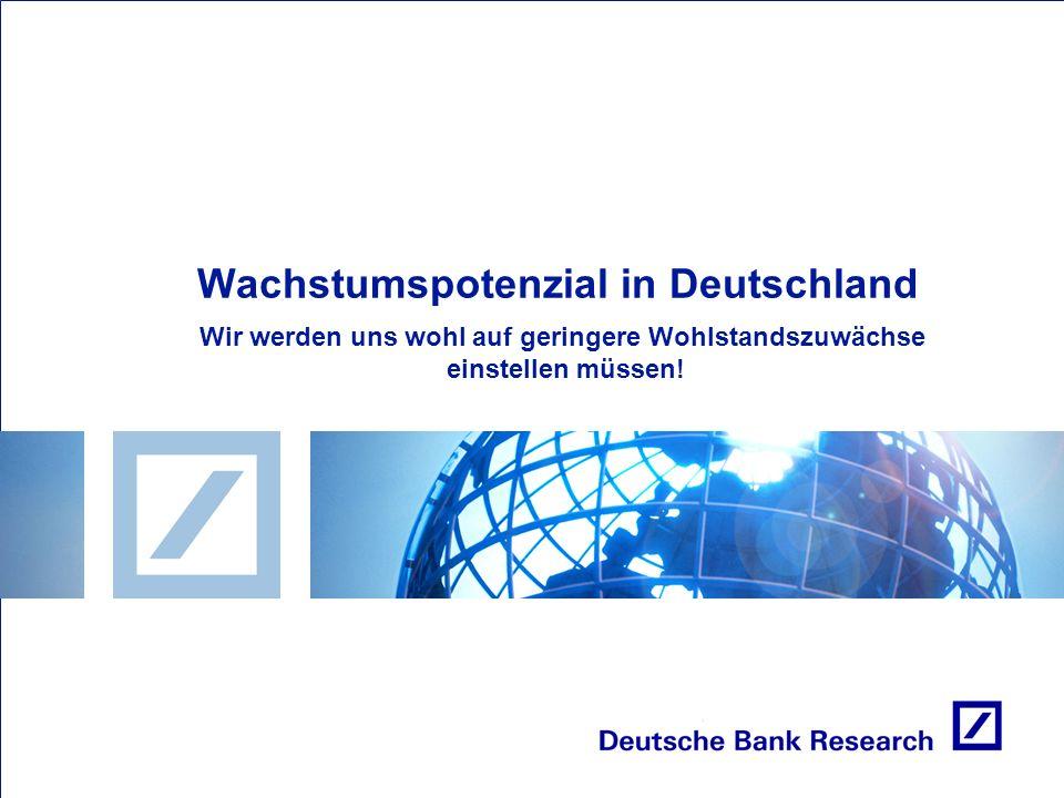 Wachstumspotenzial in Deutschland Wir werden uns wohl auf geringere Wohlstandszuwächse einstellen müssen!