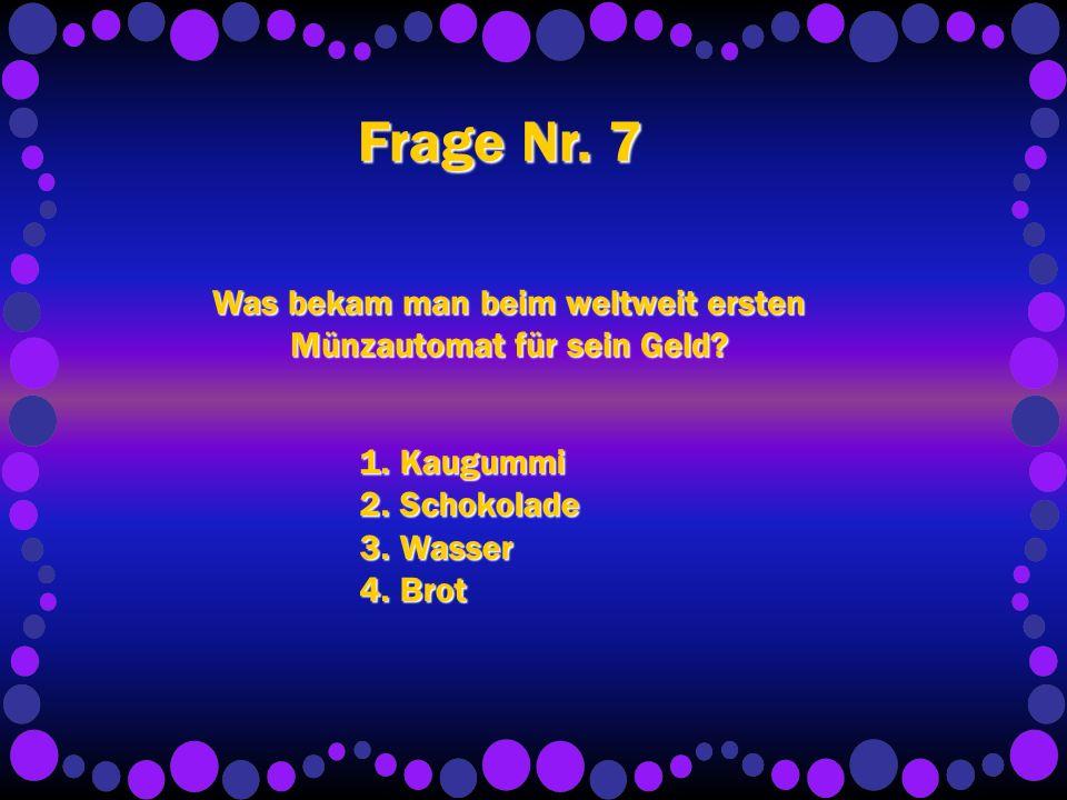 Frage Nr. 7 Was bekam man beim weltweit ersten Münzautomat für sein Geld.
