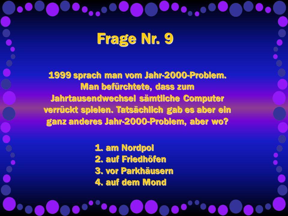Frage Nr. 9 1999 sprach man vom Jahr-2000-Problem.