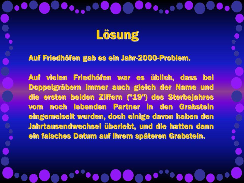 Lösung Auf Friedhöfen gab es ein Jahr-2000-Problem.