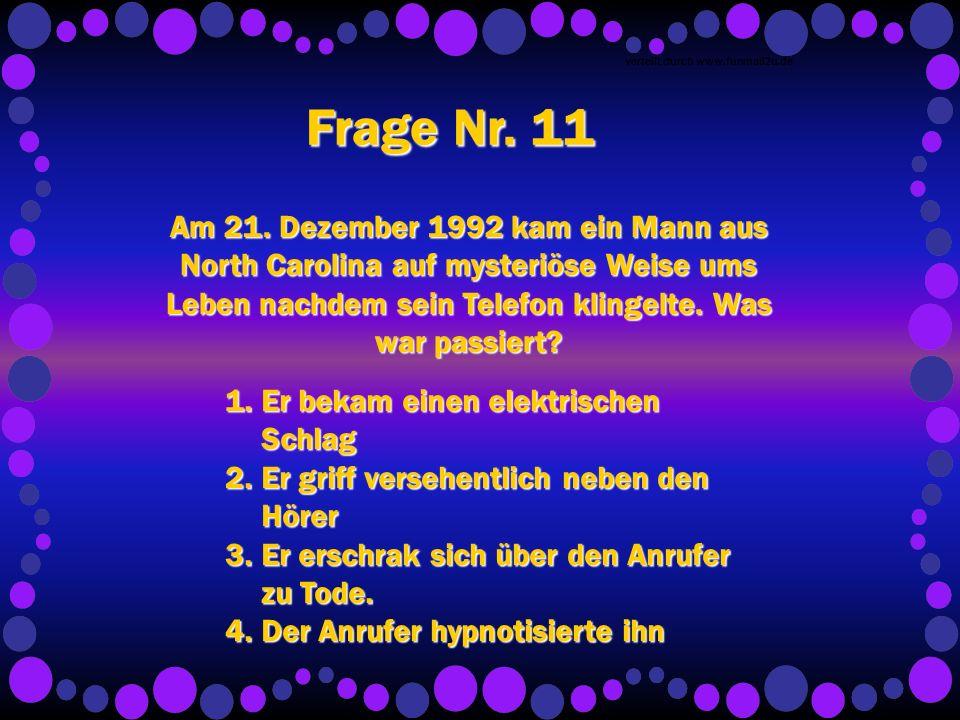 verteilt durch www.funmail2u.de Frage Nr. 11 Am 21.