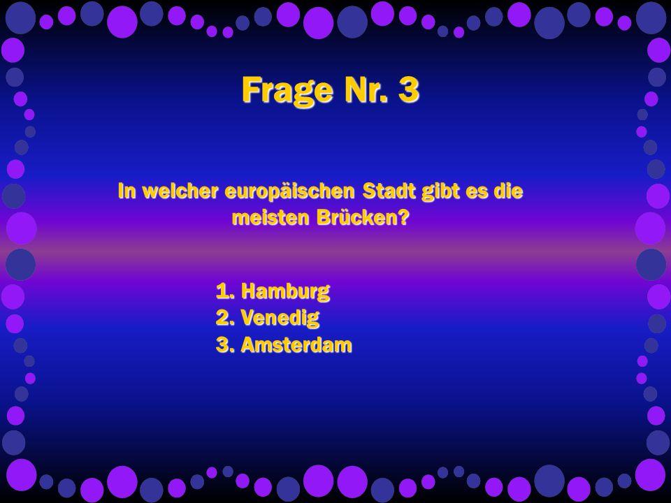 Frage Nr. 3 In welcher europäischen Stadt gibt es die meisten Brücken.