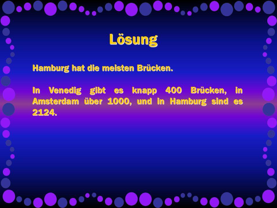 Lösung Hamburg hat die meisten Brücken.