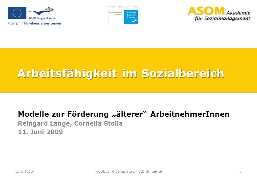 """Arbeitsfähigkeit im Sozialbereich Modelle zur Förderung """"älterer"""" ArbeitnehmerInnen Reingard Lange, Cornelia Stolla 11. Juni 2009 1Modelle zur Förderu"""