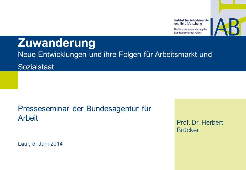 Zuwanderung Neue Entwicklungen und ihre Folgen für Arbeitsmarkt und Sozialstaat Presseseminar der Bundesagentur für Arbeit Lauf, 5. Juni 2014 Prof. Dr