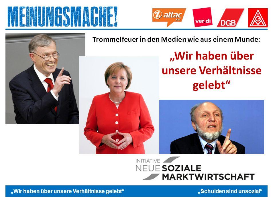 """Das politische Europa """"Wir haben über unsere Verhältnisse gelebt """"Schulden sind unsozial Trommelfeuer in den Medien wie aus einem Munde: """"Wir haben über unsere Verhältnisse gelebt"""