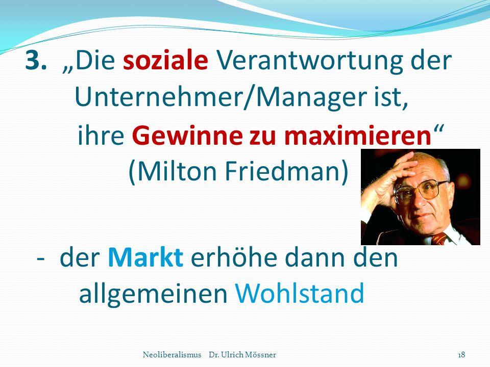 """3. """"Die soziale Verantwortung der Unternehmer/Manager ist, ihre Gewinne zu maximieren"""" (Milton Friedman) - der Markt erhöhe dann den allgemeinen Wohls"""