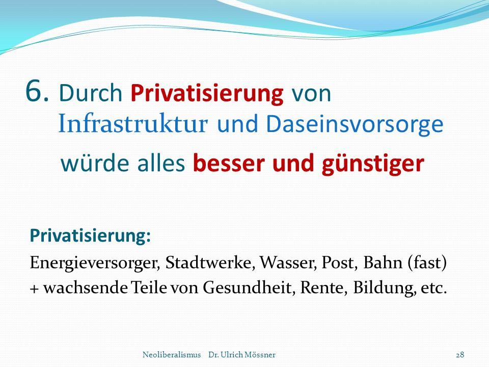 6. Durch Privatisierung von Infrastruktur und Daseinsvorsorge würde alles besser und günstiger Privatisierung: Energieversorger, Stadtwerke, Wasser, P
