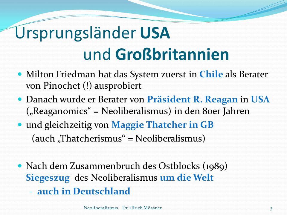 Ursprungsländer USA und Großbritannien Milton Friedman hat das System zuerst in Chile als Berater von Pinochet (!) ausprobiert Danach wurde er Berater