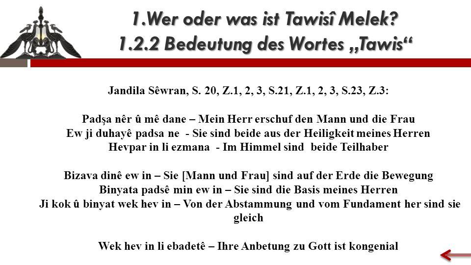 "1.Wer oder was ist Tawisî Melek. 1.2.2 Bedeutung des Wortes ""Tawis Jandila Sêwran, S."