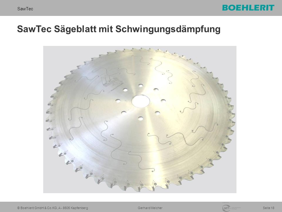 © Boehlerit GmbH & Co.KG, A - 8605 Kapfenberg SawTec Seite 18 Gerhard Melcher SawTec Sägeblatt mit Schwingungsdämpfung