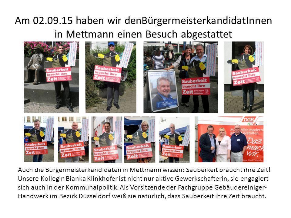 Am 02.09.15 haben wir denBürgermeisterkandidatInnen in Mettmann einen Besuch abgestattet Auch die Bürgermeisterkandidaten in Mettmann wissen: Sauberkeit braucht ihre Zeit.