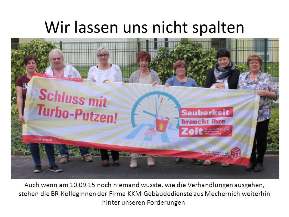 Wir lassen uns nicht spalten Auch wenn am 10.09.15 noch niemand wusste, wie die Verhandlungen ausgehen, stehen die BR-KollegInnen der Firma KKM-Gebäudedienste aus Mechernich weiterhin hinter unseren Forderungen.