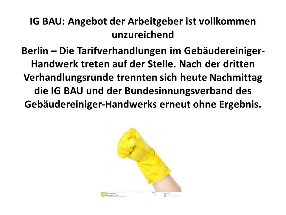 IG BAU: Angebot der Arbeitgeber ist vollkommen unzureichend Berlin – Die Tarifverhandlungen im Gebäudereiniger- Handwerk treten auf der Stelle.
