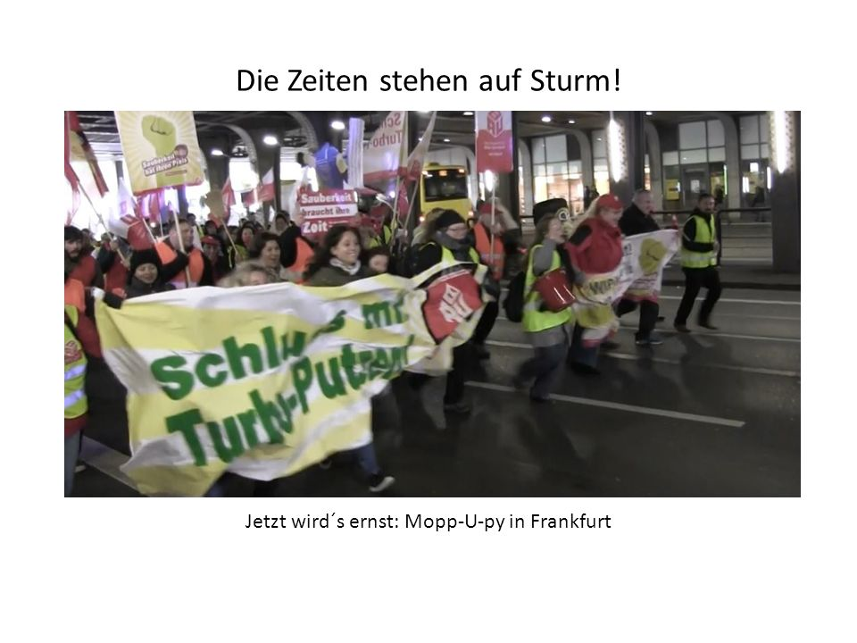 Die Zeiten stehen auf Sturm! Jetzt wird´s ernst: Mopp-U-py in Frankfurt
