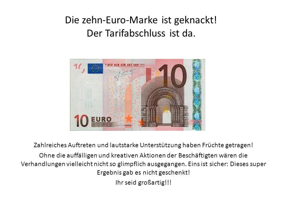 Die zehn-Euro-Marke ist geknackt. Der Tarifabschluss ist da.