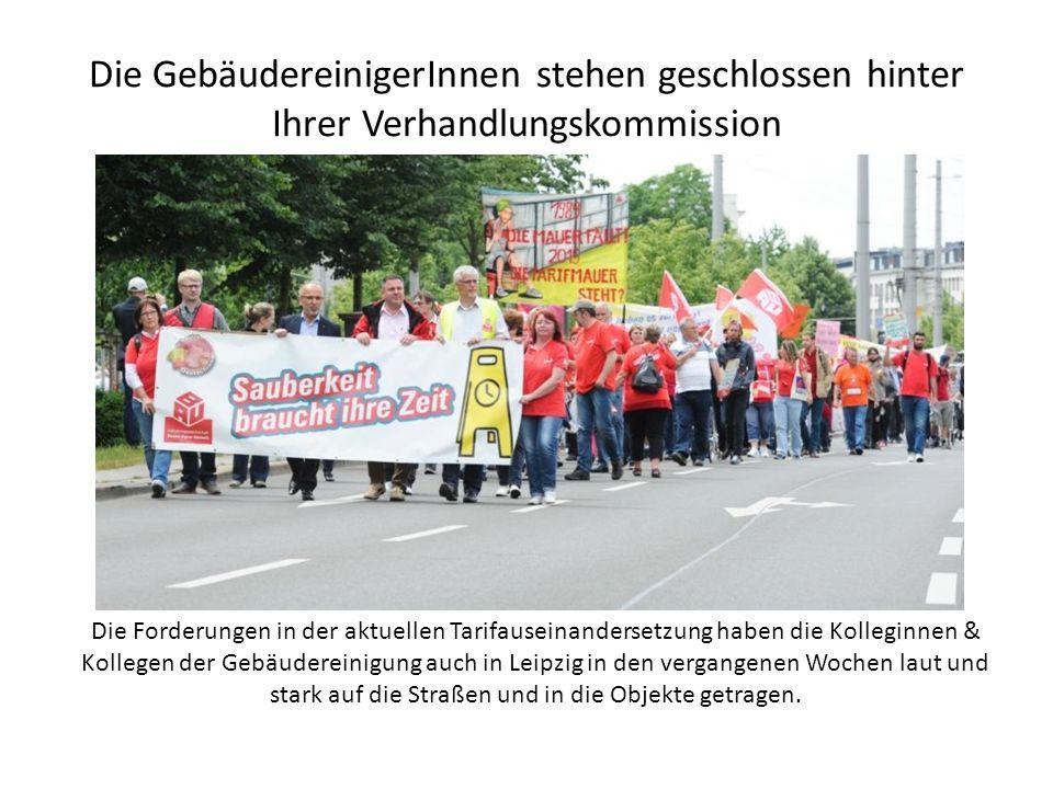 Die GebäudereinigerInnen stehen geschlossen hinter Ihrer Verhandlungskommission Die Forderungen in der aktuellen Tarifauseinandersetzung haben die Kolleginnen & Kollegen der Gebäudereinigung auch in Leipzig in den vergangenen Wochen laut und stark auf die Straßen und in die Objekte getragen.