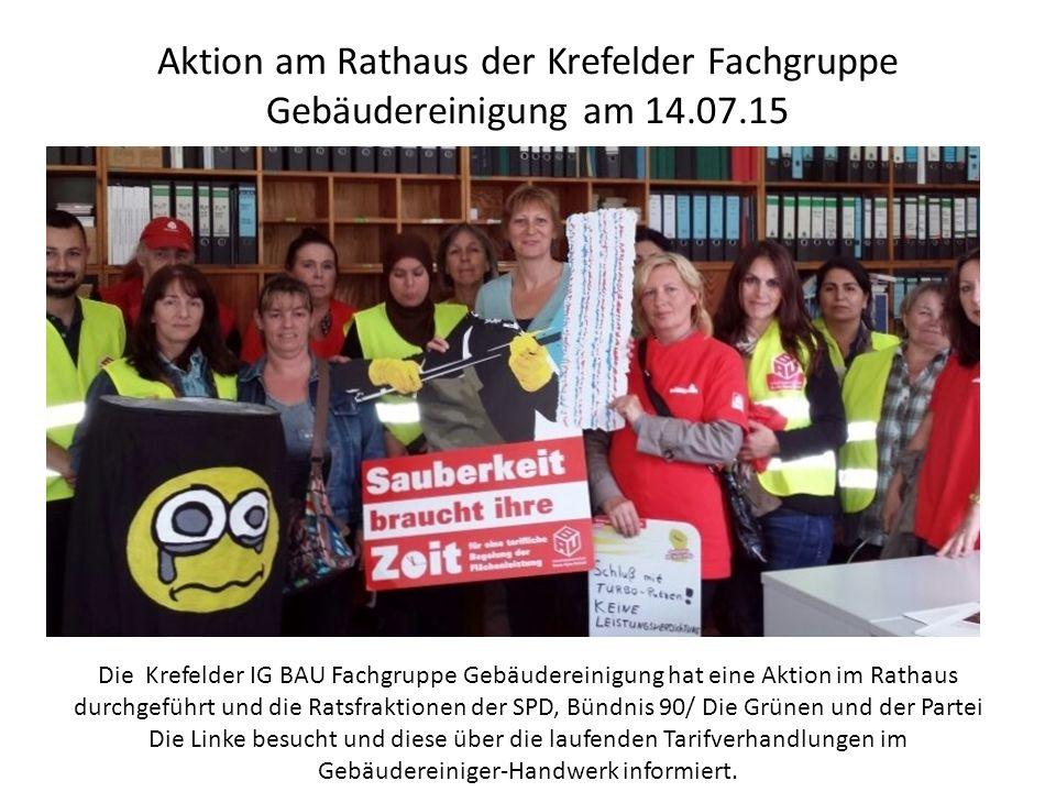 Aktion am Rathaus der Krefelder Fachgruppe Gebäudereinigung am 14.07.15 Die Krefelder IG BAU Fachgruppe Gebäudereinigung hat eine Aktion im Rathaus durchgeführt und die Ratsfraktionen der SPD, Bündnis 90/ Die Grünen und der Partei Die Linke besucht und diese über die laufenden Tarifverhandlungen im Gebäudereiniger-Handwerk informiert.