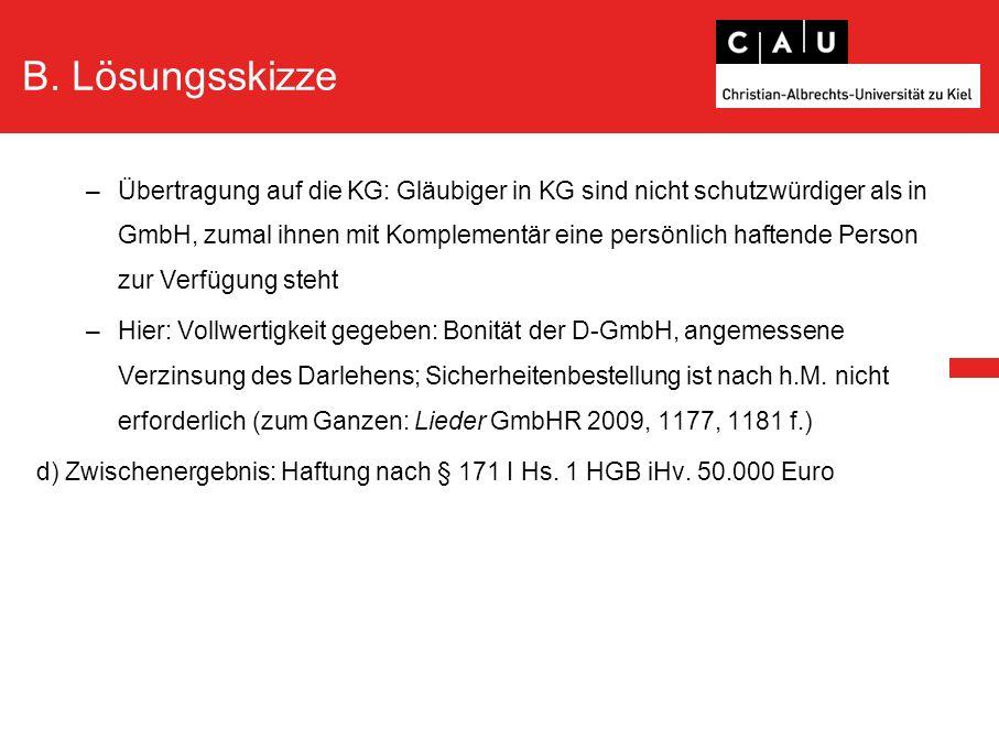 B. Lösungsskizze –Übertragung auf die KG: Gläubiger in KG sind nicht schutzwürdiger als in GmbH, zumal ihnen mit Komplementär eine persönlich haftende
