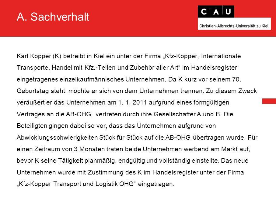"""A. Sachverhalt Karl Kopper (K) betreibt in Kiel ein unter der Firma """"Kfz-Kopper, Internationale Transporte, Handel mit Kfz.-Teilen und Zubehör aller A"""