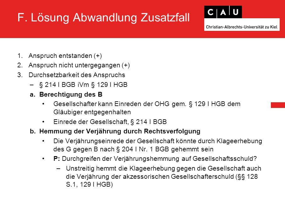 F. Lösung Abwandlung Zusatzfall 1.Anspruch entstanden (+) 2.Anspruch nicht untergegangen (+) 3.Durchsetzbarkeit des Anspruchs –§ 214 I BGB iVm § 129 I