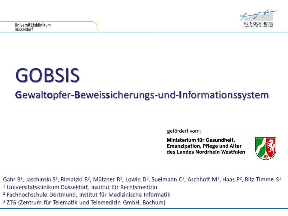GOBSIS Gewaltopfer-Beweissicherungs-und-Informationssystem Gahr B 1, Jaschinski S 1, Rimatzki B 2, Mützner R 2, Lowin D 3, Suelmann C 3, Aschhoff M 3,