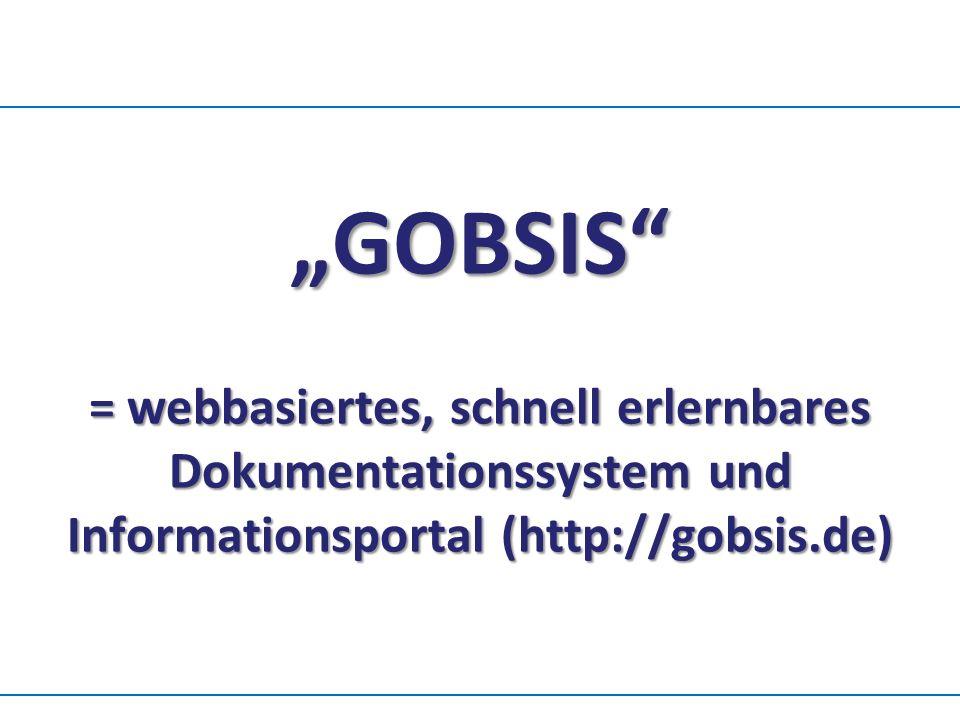 """""""GOBSIS"""" = webbasiertes, schnell erlernbares Dokumentationssystem und Informationsportal (http://gobsis.de)"""