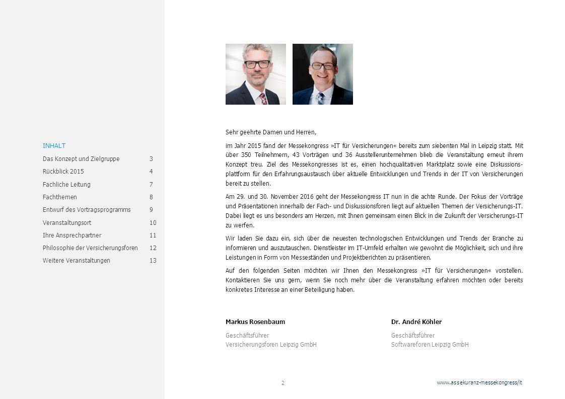 www.assekuranz-messekongress/it 2 Sehr geehrte Damen und Herren, im Jahr 2015 fand der Messekongress »IT für Versicherungen« bereits zum siebenten Mal in Leipzig statt.