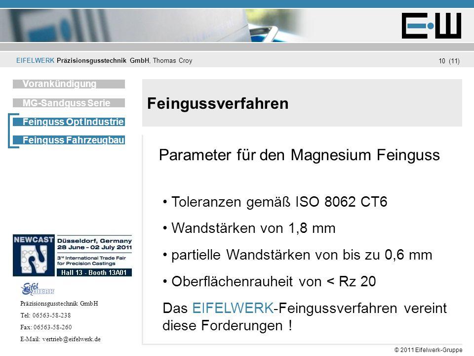 EIFELWERK Präzisionsgusstechnik GmbH, Thomas Croy (11) © 2011 Eifelwerk-Gruppe 10 Feingussverfahren Unternehmen Vorankündigung MG-Sandguss Serie Feing