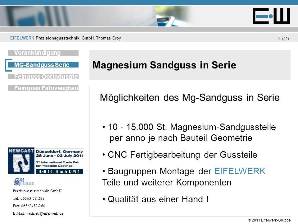 EIFELWERK Präzisionsgusstechnik GmbH, Thomas Croy (11) © 2011 Eifelwerk-Gruppe 4 Magnesium Sandguss in Serie Unternehmen Vorankündigung MG-Sandguss Se