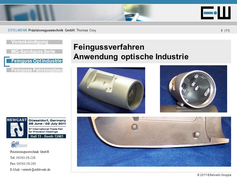 EIFELWERK Präzisionsgusstechnik GmbH, Thomas Croy (11) © 2011 Eifelwerk-Gruppe 6 Feingussverfahren Anwendung optische Industrie Unternehmen Vorankündi