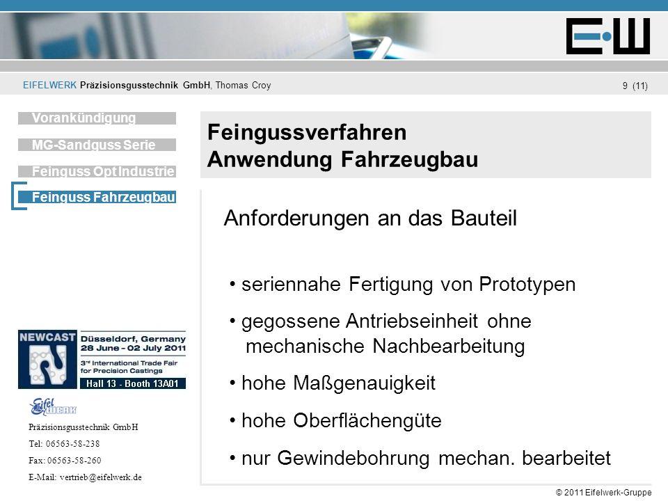 EIFELWERK Präzisionsgusstechnik GmbH, Thomas Croy (11) © 2011 Eifelwerk-Gruppe 9 Feingussverfahren Anwendung Fahrzeugbau Unternehmen Vorankündigung MG
